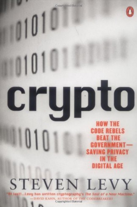 Crypto: How the Code Rebels Beat the Government Saving Privacy in the Digital Age